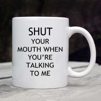 Shut your mouth Mug